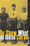 To Show What an Indian Can Do: Sports at Native American Boarding Schools (Sport and Culture)
