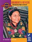 Rigoberta Menchu: Defending Human Rights in Guatemala (Women Changing the World)
