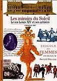 echange, troc Christian Biet - Les miroirs du Soleil - Le roi Louis XIV et ses artistes