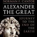 Alexander the Great: Journey to the End of the Earth (       UNABRIDGED) by Norman F. Cantor Narrated by Bronson Pinchot