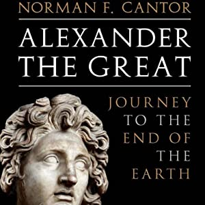 Alexander the Great: Journey to the End of the Earth | [Norman F. Cantor]