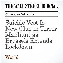 Suicide Vest Is New Clue in Terror Manhunt as Brussels Extends Lockdown (       UNABRIDGED) by Natalia Drozdiak, Gabriele Steinhauser, Valentina Pop, Noemie Bisserbe Narrated by Alexander Quincy