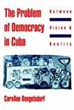 The Problem of Democracy in Cuba: Between Vision and Reality (0195090144) by Bengelsdorf, Carollee