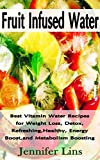 Fruit Infused Water: Best Vitamin Water Recipes for Weight Loss, Detox, Refreshing, Healthy, Energy Boost, and Metabolism Boosting