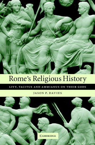 Rome's Religious History: Livy, Tacitus and Ammianus on Their Gods