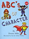 ABC's of Character (0972225919) by Miller, Dennis