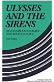 Ulysses and the Sirens: Studies in Rationality and Irrationality (Cambridge Paperback Library)
