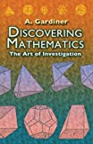Discovering Mathematics: The Art of Investigation (Dover Books on Mathematics) (0486452999) by A. Gardiner