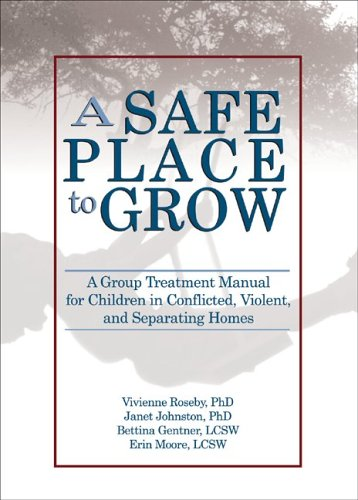 A Safe Place To Grow: A Group Treatment Manual For Children In Conflicted, Violent, And Separating Homes front-764797