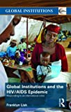 img - for Global Institutions and the HIV/AIDS Epidemic: Responding to an International Crisis book / textbook / text book