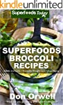 Superfoods Broccoli Recipes: Over 30...