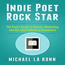 Indie Poet Rock Star: The Poet's Guide to Ebooks, Marketing and the Self-Publishing Revolution (       UNABRIDGED) by Michael La Ronn Narrated by Toby Sheets
