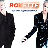 Roxette Don'T Bore Us Get To The Chorus