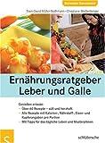 Ernährungsratgeber Leber und Galle - Genießen erlaubt - Sven-David Müller-Nothmann, Christiane Weißenberger