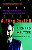 Autumn Rhythm: Musings On Time, Tide, Aging, Dying, And Such Biz (0306813815) by Meltzer, Richard