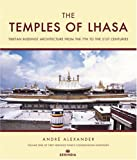 The Temples of Lhasa: Tibetan Buddhist Architecture from the 7th to the 21st Centuries (Tibet Heritage Fund Conservation I...