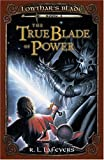 img - for The True Blade of Power (Lowthar's Blade) book / textbook / text book