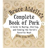 Bruce Aidells's Complete Book of Pork: A Guide to Buying, Storing, and Cooking the World's Favorite Meat ~ Lisa Weiss