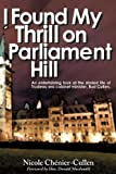 img - for I Found My Thrill on Parliament Hill: Not Just Another Political Memoir. Welcome to the Life of Bud Cullen, Trudeau Era Cabinet Minister, Member of Pa book / textbook / text book
