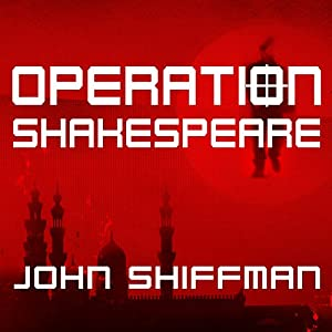 Operation Shakespeare: The True Story of an Elite International Sting | [John Shiffman]