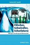 Fälscher, Schwindler, Scharlatane: Betrug in Forschung und Wissenschaft (Erlebnis Wissenschaft)