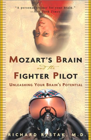 Mozart's Brain and the Fighter Pilot - Unleashing your Brain's Potential - Restak, M.D.