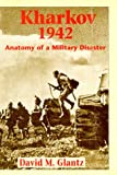 Kharkov 1942: Anatomy of a Military Disaster (1885119542) by David M. Glantz