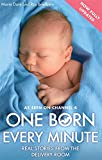 Maria Dore One Born Every Minute: Real Stories from the Delivery Room