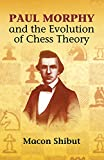 Paul Morphy and the Evolution of Chess Theory (Dover Chess)