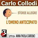 Storie Allegre: L'Omino Anticipato [Merry Tales: The Little Man in Advance] | Carlo Collodi