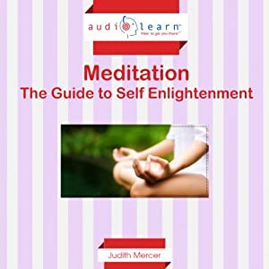 Meditation AudioLearn: The Complete Guide to Self Enlightenment | [Judith Mercer]
