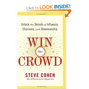 Win the Crowd : Unlock the Secrets of Influence, Charisma, and Showmanship