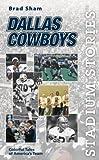 Stadium Stories: Dallas Cowboys: Colorful Tales of America's Team (Stadium Stories Series)