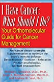img - for I Have Cancer: What Should I Do?: Your Orthomolecular Guide for Cancer Management book / textbook / text book