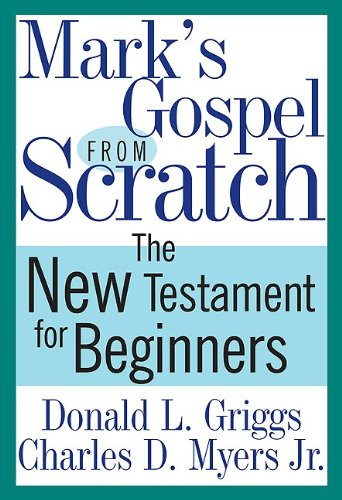 Mark's Gospel from Scratch: The Bible for Beginners (The Bible from Scratch), Donald L. Griggs, Charles (Buz) Myers Jr.