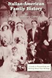 Italian-American Family History: A Guide to Researching and Writing about Your Heritage