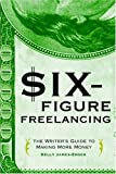Six-Figure Freelancing: The Writer's Guide to Making More Money (0375720952) by James-Enger, Kelly