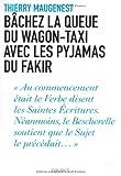 Bâchez la queue du wagon-taxi avec les pyjamas du fakir : Nouvelles fantaisies littéraires par Thierry Maugenest
