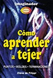 Como Aprender a Tejer / How to Learn Knitting (Biblioteca Del Hogar Y La Familia / Home and Family Library) (Spanish Edition)