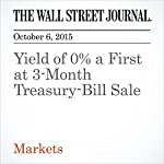 Yield of 0% a First at 3-Month Treasury-Bill Sale | Min Zeng