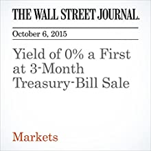 Yield of 0% a First at 3-Month Treasury-Bill Sale (       UNABRIDGED) by Min Zeng Narrated by Fleet Cooper