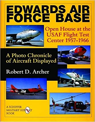 Edwards Air Force Base: Open House at the USAF Flight Test Center 1957-1966: A Photo Chronicle of Aircraft Displayed (Schiffer Military History)