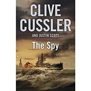 The Spy: An Isaac Bell Adventure, Book 3 | [Clive Cussler, Justin Scott]