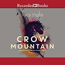 Crow Mountain Audiobook by Lucy Inglis Narrated by Avita Jay, Caitlin Thorburn