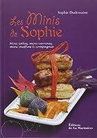 Les minis de Sophie : Mini-cakes, mini-verrines, mini-muffins et compagnie
