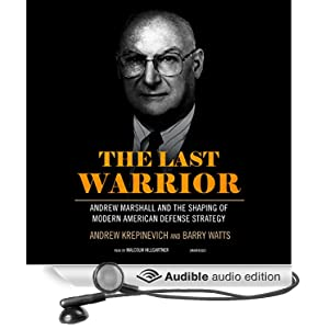 The Last Warrior - Andrew Marshall and the Shaping of Modern American Defense Strategy - Andrew Krepinevich, Barry Watts