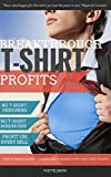 img - for Breakthrough T-Shirt Profits: The Ultimate Guide to Reselling T-Shirts With 100% Free Traffic book / textbook / text book