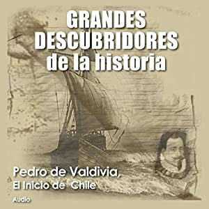 Pedro de Valdivia: El inicio de Chile [Pedro de Valdivia: The Founding of Chile] Audiobook