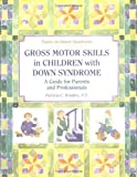 img - for Gross Motor Skills in Children With Down Syndrome: A Guide for Parents and Professionals (Topics in Down Syndrome) [Paperback] [August 1997] (Author) Patricia C. Winders book / textbook / text book