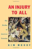 An Injury to All: The Decline of American Unionism (Haymarket)